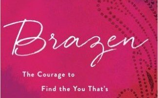Brazen: The Courage to Find the You That's Been Hiding Review