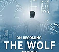 ON BECOMING THE WOLF IN YOUR BUSINESS