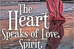 The Heart Speaks of Love, Spirit, Life & Death