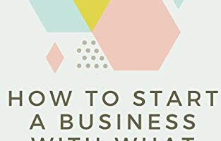 How To Start A Business With What You Have